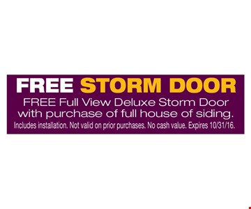 Free storm door Free full view deluxe storm door with purchase of full house of siding.. Includes installation. Not valid on prior purchases. No cash value. Expires 10-31-16.
