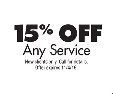 15% Off Any Service. New clients only. Call for details. Offer expires 11/4/16.