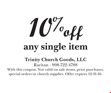 10% off any single item. With this coupon. Not valid on sale items, prior purchases, special orders or church supplies. Offer expires 12-31-16.