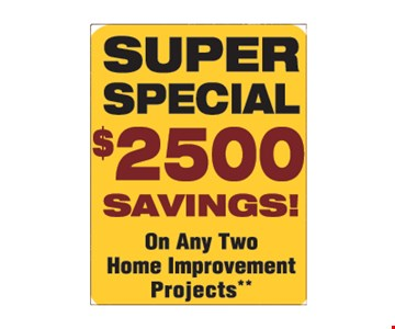 $2,500 savings on any two home improvement projects