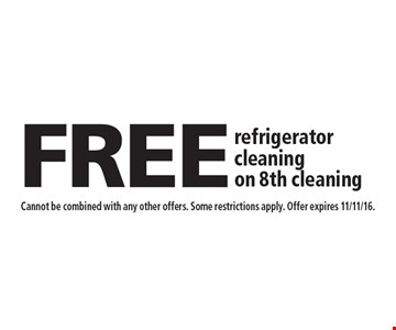 FREE refrigerator cleaning on 8th cleaning. Cannot be combined with any other offers. Some restrictions apply. Offer expires 11/11/16.