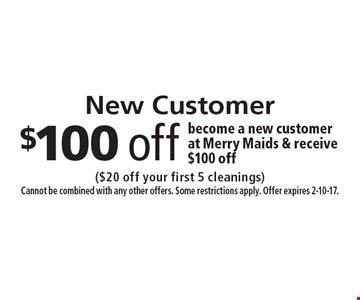 New Customer $100 off become a new customer at Merry Maids & receive $100 off. ($20 off your first 5 cleanings) Cannot be combined with any other offers. Some restrictions apply. Offer expires 2-10-17.