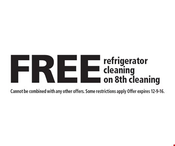 Free refrigerator cleaning on 8th cleaning. Cannot be combined with any other offers. Some restrictions apply Offer expires 12-9-16.