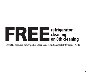 FREE refrigerator cleaning on 8th cleaning. Cannot be combined with any other offers. Some restrictions apply Offer expires 2-3-17.