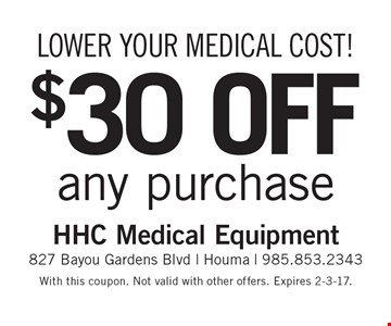 Lower your medical cost! $30 OFF any purchase. With this coupon. Not valid with other offers. Expires 2-3-17.