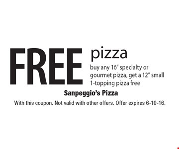 "FREE pizza buy any 16"" specialty or gourmet pizza, get a 12"" small 1-topping pizza free. With this coupon. Not valid with other offers. Offer expires 6-10-16."