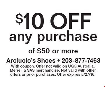 $10 OFF any purchase of $50 or more. With coupon. Offer not valid on UGG Australia, Merrell & SAS merchandise. Not valid with other offers or prior purchases. Offer expires 5/27/16.