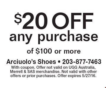 $20 OFF any purchase of $100 or more. With coupon. Offer not valid on UGG Australia, Merrell & SAS merchandise. Not valid with other offers or prior purchases. Offer expires 5/27/16.