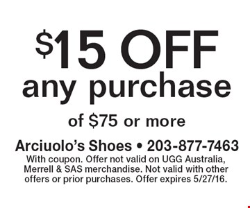 $15 OFF any purchase of $75 or more. With coupon. Offer not valid on UGG Australia, Merrell & SAS merchandise. Not valid with other offers or prior purchases. Offer expires 5/27/16.