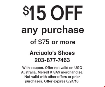 $15 OFF any purchase of $75 or more. With coupon. Offer not valid on UGG Australia, Merrell & SAS merchandise. Not valid with other offers or prior purchases. Offer expires 6/24/16.