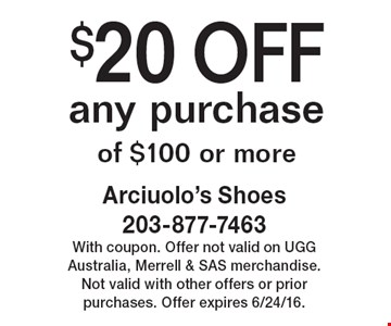 $20 OFF any purchase of $100 or more. With coupon. Offer not valid on UGG Australia, Merrell & SAS merchandise. Not valid with other offers or prior purchases. Offer expires 6/24/16.