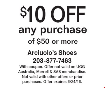 $10 OFF any purchase of $50 or more. With coupon. Offer not valid on UGG Australia, Merrell & SAS merchandise. Not valid with other offers or prior purchases. Offer expires 6/24/16.
