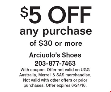$5 OFF any purchase of $30 or more. With coupon. Offer not valid on UGG Australia, Merrell & SAS merchandise. Not valid with other offers or prior purchases. Offer expires 6/24/16.