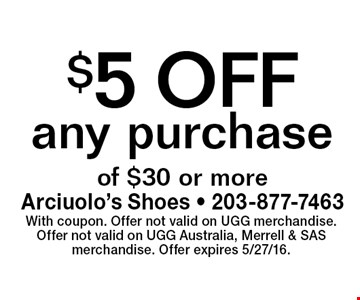 $5 OFF any purchase of $30 or more. With coupon. Offer not valid on UGG merchandise. Offer not valid on UGG Australia, Merrell & SAS merchandise. Offer expires 5/27/16.
