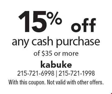 15% off any cash purchase of $35 or more. With this coupon. Not valid with other offers.