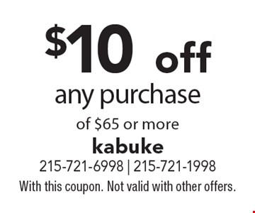 $10 off any purchase of $65 or more. With this coupon. Not valid with other offers.