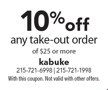 10%off any take-out order of $25 or more. With this coupon. Not valid with other offers.