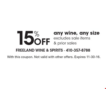 15% OFF any wine, any size. Excludes sale items & prior sales. With this coupon. Not valid with other offers. Expires 11-30-16.