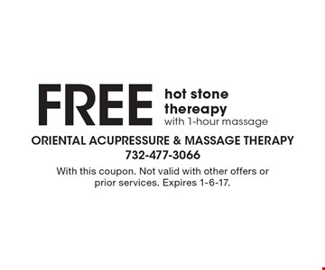 Free hot stone thereapy with 1-hour massage. With this coupon. Not valid with other offers or prior services. Expires 1-6-17.