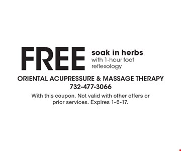Free soak in herbs with 1-hour foot reflexology. With this coupon. Not valid with other offers or prior services. Expires 1-6-17.