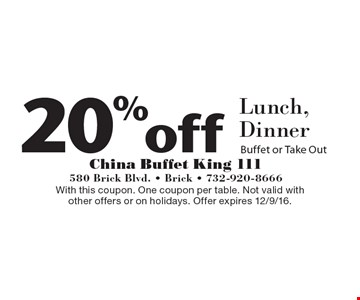 20%off Lunch, Dinner. Buffet or Take Out. With this coupon. One coupon per table. Not valid with other offers or on holidays. Offer expires 12/9/16.