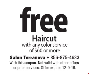Free Haircut with any color service of $60 or more. With this coupon. Not valid with other offers or prior services. Offer expires 12-9-16.
