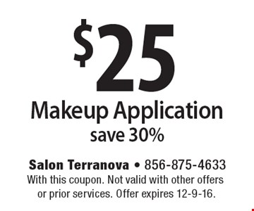 $25 Makeup Application. Save 30%. With this coupon. Not valid with other offers or prior services. Offer expires 12-9-16.