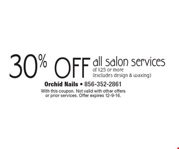 30% OFF all salon services of $25 or more (excludes design & waxing). With this coupon. Not valid with other offers or prior services. Offer expires 12-9-16.
