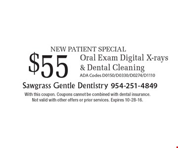 NEW PATIENT SPECIAL $55 Oral Exam Digital X-rays & Dental Cleaning ADA Codes D0150/D0330/D0274/D1110. With this coupon. Coupons cannot be combined with dental insurance. Not valid with other offers or prior services. Expires 10-28-16.