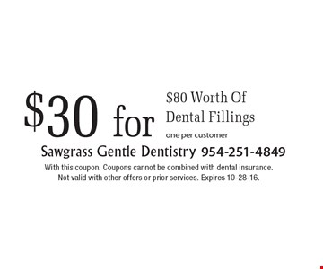 $30 for $80 Worth Of Dental Fillings one per customer. With this coupon. Coupons cannot be combined with dental insurance. Not valid with other offers or prior services. Expires 10-28-16.