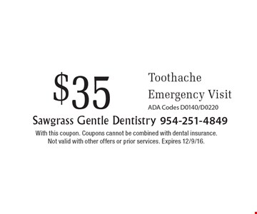 $35 Toothache Emergency Visit ADA Codes D0140/D0220. With this coupon. Coupons cannot be combined with dental insurance. Not valid with other offers or prior services. Expires 12/9/16.