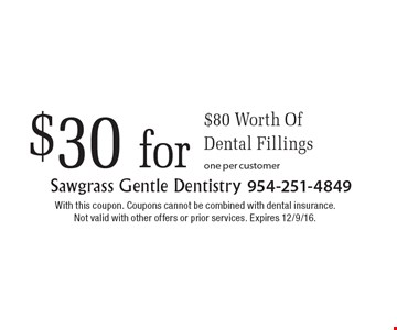 $30 for $80 Worth Of Dental Fillings one per customer. With this coupon. Coupons cannot be combined with dental insurance. Not valid with other offers or prior services. Expires 12/9/16.
