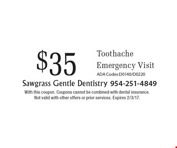 $35 Toothache Emergency Visit. ADA Codes D0140/D0220. With this coupon. Coupons cannot be combined with dental insurance. Not valid with other offers or prior services. Expires 2/3/17.