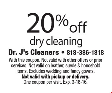 20% off dry cleaning. With this coupon. Not valid with other offers or prior services. Not valid on leather, suede & household items. Excludes wedding and fancy gowns. Not valid with pickup or delivery. One coupon per visit. Exp. 3-18-16.
