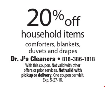 20% off household items comforters, blankets, duvets and drapes. With this coupon. Not valid with other offers or prior services. Not valid with pickup or delivery. One coupon per visit. Exp. 5-27-16.