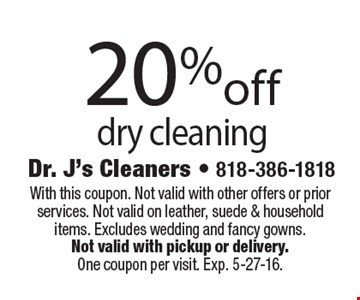 20% off dry cleaning. With this coupon. Not valid with other offers or prior services. Not valid on leather, suede & household items. Excludes wedding and fancy gowns. Not valid with pickup or delivery. One coupon per visit. Exp. 5-27-16.