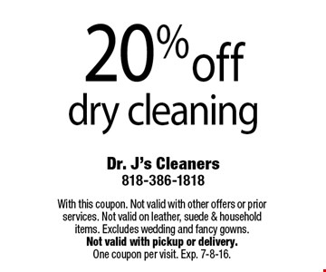 20% off dry cleaning. With this coupon. Not valid with other offers or prior services. Not valid on leather, suede & household items. Excludes wedding and fancy gowns. Not valid with pickup or delivery. One coupon per visit. Exp. 7-8-16.