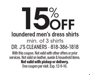 15% Off laundered men's dress shirts. Min. of 3 shirts. With this coupon. Not valid with other offers or prior services. Not valid on leather, suede & household items. Not valid with pickup or delivery. One coupon per visit. Exp. 12-9-16.