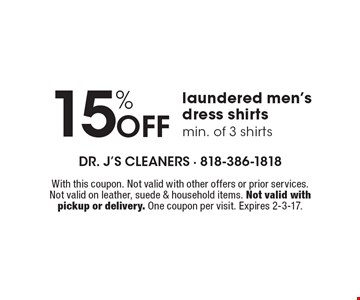 15% Off laundered men's dress shirts, min. of 3 shirts. With this coupon. Not valid with other offers or prior services. Not valid on leather, suede & household items. Not valid with pickup or delivery. One coupon per visit. Expires 2-3-17.