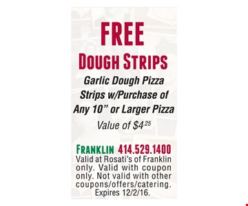 Free Dough Strips. Garlic dough pizza strips w/purchase of any 10