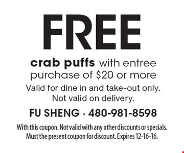 Free crab puffs with entree purchase of $20 or more. Valid for dine in and take-out only. Not valid on delivery.. With this coupon. Not valid with any other discounts or specials. Must the present coupon for discount. Expires 12-16-16.