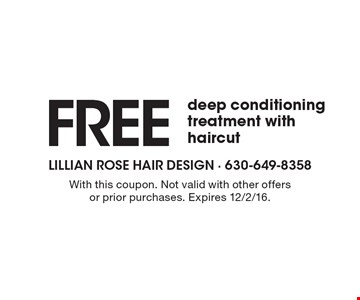 Free deep conditioning treatment with haircut. With this coupon. Not valid with other offers or prior purchases. Expires 12/2/16.