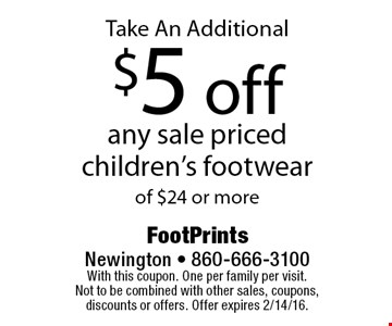 Take An Additional $5 off any sale priced children's footwear of $24 or more. With this coupon. One per family per visit. Not to be combined with other sales, coupons, discounts or offers. Offer expires 2/14/16.