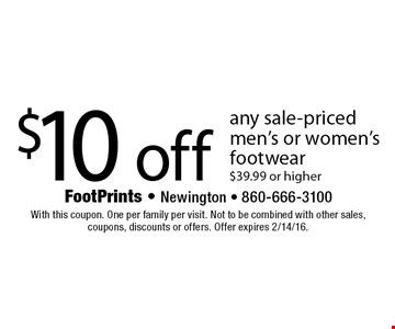 $10 off any sale-priced men's or women's footwear $39.99 or higher. With this coupon. One per family per visit. Not to be combined with other sales, coupons, discounts or offers. Offer expires 2/14/16.