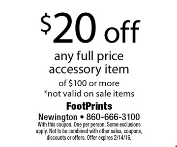 $20 off any full price accessory item of $100 or more. *not valid on sale items. With this coupon. One per person. Some exclusions apply. Not to be combined with other sales, coupons, discounts or offers. Offer expires 2/14/16.