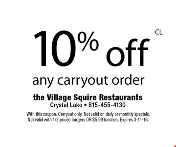 10% off any carryout order. With this coupon. Carryout only. Not valid on daily or monthly specials. Not valid with 1/2 priced burgers OR $5.99 lunches. Expires 3-11-16.