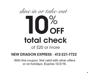 Dine in or take-out. 10% OFF total check of $20 or more. With this coupon. Not valid with other offers or on holidays. Expires 12/2/16.
