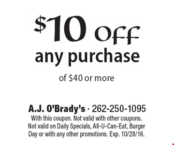 $10 off any purchase of $40 or more. With this coupon. Not valid with other coupons. Not valid on Daily Specials, All-U-Can-Eat, Burger Day or with any other promotions. Exp. 10/28/16.