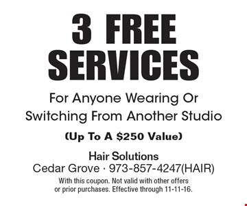 3 FREE SERVICES For Anyone Wearing Or Switching From Another Studio (Up To A $250 Value). With this coupon. Not valid with other offers or prior purchases. Effective through 11-11-16.