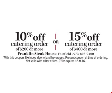 10% off catering order of $200 or more OR 15% off catering order of $400 or more. With this coupon. Excludes alcohol and beverages. Present coupon at time of ordering. Not valid with other offers. Offer expires 12-9-16.